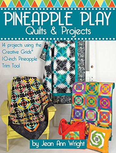 Pineapple Play Quilts & Projects: 14 Projects Using the Creative Grids 10-Inch Pineapple Trim Tool