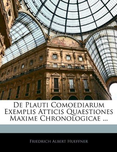 De Plauti Comoediarum Exemplis Atticis Quaestiones Maxime Chronologicae ...