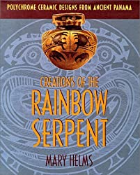 Creations of the Rainbow Serpent: Polychrome Ceramic Designs from Ancient Panama by Mary W. Helms (1995-10-06)
