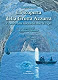 La scoperta della grotta Azzurra. Cronaca della nascita del mito di Capri