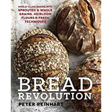 [Bread Revolution: World-Class Baking With Sprouted and Whole Grains, Heirloom Flours, and Fresh Techniques] (By: Peter Reinhart) [published: November, 2014]