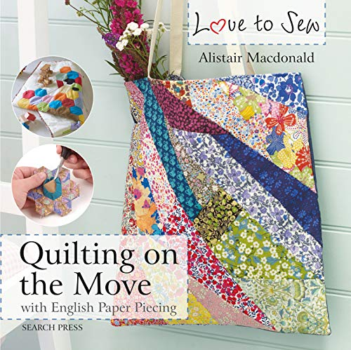 Love to Sew: Quilting On The Move: With English Paper Piecing -