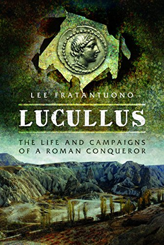 Lucullus: The Life and and Campaigns of a Roman Conqueror por Lee Fratantuono