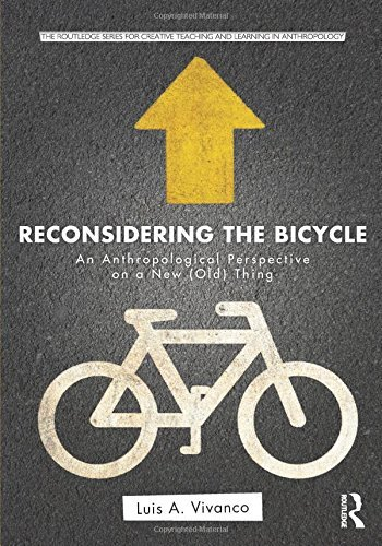 Reconsidering the Bicycle: An Anthropological Perspective on a New (Old) Thing (Routledge Series for Creative Teaching and Learning in Anthropology) by Luis Vivanco (2013-03-14)