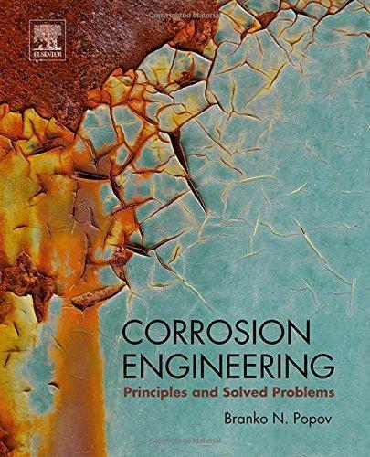 Corrosion Engineering (Corrosion Engineering: Principles and Solved Problems 1st edition by Popov, Branko N. (2015) Gebundene Ausgabe)