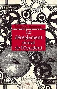 Le dérèglement moral de l'Occident par Philippe Bénéton