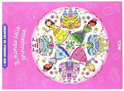 Il mondo delle principesse. I miei mandala da colorare. Ediz. illustrata
