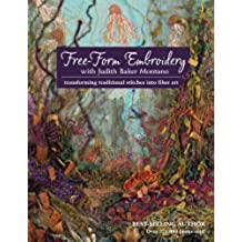Free-Form Embroidery with Judith Baker Montano: Transforming Traditional Stitches into Fiber Art (English Edition)