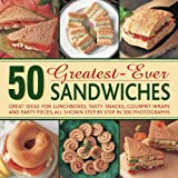 50 Greatest-ever Sandwiches: Great Ideas for Lunchboxes, Tasty Snacks, Gourmet Wraps and Party Pieces