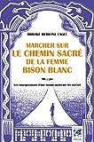 Marcher sur le chemin sacré de la femme bison blanc : Les enseignements d'une femme-médecine Arc-en-ciel (French Edition)