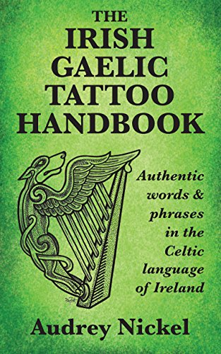 The Irish Gaelic Tattoo Handbook: Authentic Words and Phrases in the Celtic Language of Ireland (English Edition)