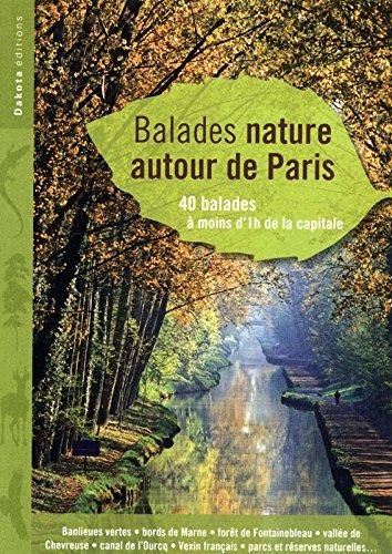 Balades nature autour de Paris : 40 balades à moins d'1h de la capitale