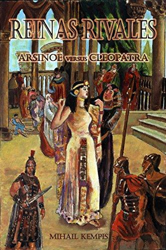 Reinas rivales: Arsinoe versus Cleopatra por Mihail Kempis