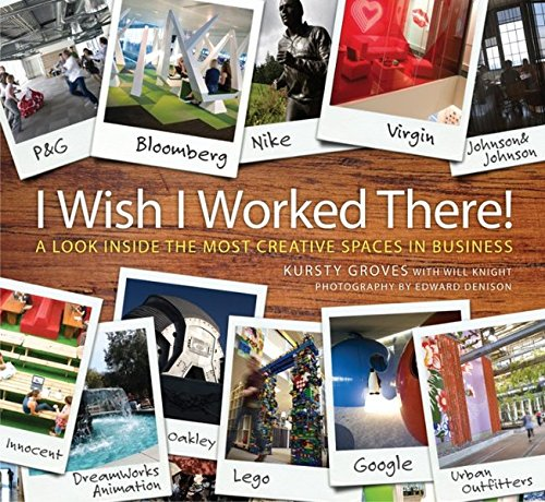 'I Wish I Worked There!': A Look Inside the Most Creative Spaces in Business: Great Creative Spaces for Business por Kursty Groves