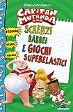 Scherzi babbei e giochi superelastici. Capitan Mutanda. Con adesivi. Ediz. a colori