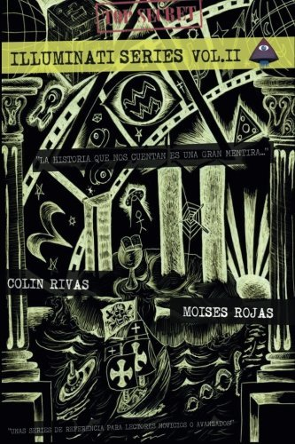 Series Illuminati - II: La Historia Oculta por Moises Rojas