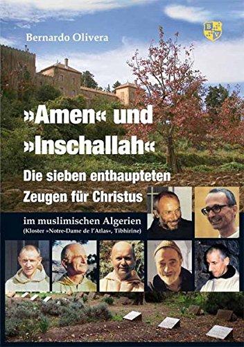 Amen und Inschallah: Die sieben enthaupteten Zeugen für Christus im muslimischen Algerien - Kloster »Notre-Dame de l\'Atlas«, Tibhirine