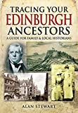 Tracing Your Edinburgh Ancestors: A Guide for Family and Local Historians (Family History) by Alan Stewart (2016-07-08)