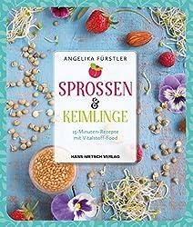 Sprossen und Keimlinge: 15-Minuten-Rezepte mit Vitalstoff-Food (German Edition)
