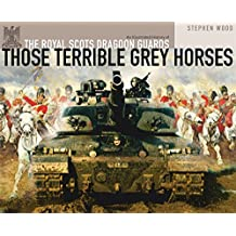 Those Terrible Grey Horses: An Illustrated History of the Royal Scots Dragoon Guards (Regimental Histories)