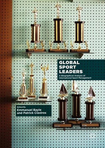 Global sport leaders : a biographical analysis of international sport management / ed. by Emmanuel Bayle... [et al.] | Bayle, Emmanuel