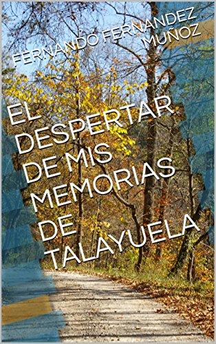 EL DESPERTAR DE MIS MEMORIAS DE TALAYUELA