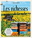 Les richesses de la ruche - Tout savoir sur les bienfaits des produits du rucher