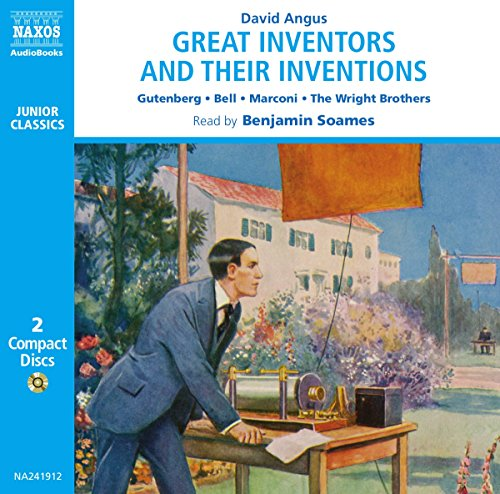 Great Inventors and their Innovations. Gutenberg, Bell, Marconi, The Wright Brothers: Archimedes, Gutenberg, Franklin, Nobel, Bell, Marconi, The Wright Brothers, Edison (Junior Classics)
