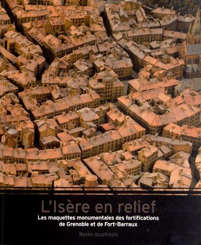 L'Isère en relief : Les maquettes monumentales des fortifications de Grenoble et de Fort-Barraux