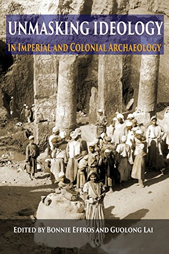 Unmasking Ideology in Imperial and Colonial Archaeology: Vocabulary, Symbols, and Legacy (Ideas, Debates, and Perspectives Book 8) (English Edition)