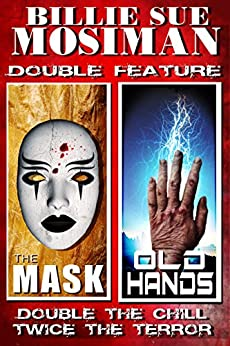 THE MASK and OLD HANDS: DOUBLE FEATURE STORIES by [Mosiman, Billie Sue]