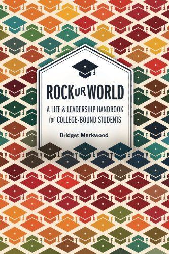 Rock Ur World: A Life and Leadership Handbook for College Bound Students