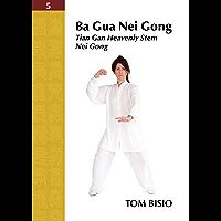 Ba Gua Nei Gong Volume 5: Tian Gan Heavenly Stem Nei Gong (English Edition)