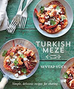 Turkish Meze: Simple, delicious recipes for sharing par [Yuce, Sevtap]