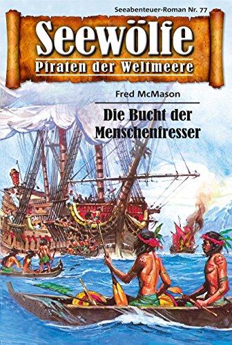 Seewölfe - Piraten der Weltmeere 77: Die Bucht der Menschenfresser