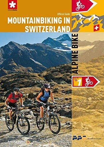 Mountain Biking in Switzerland - Alpine Bike: Englischsprachige Version des Routenführers für die 'Alpine Bike'-Strecke (N1) des Mountainbikelands ... für das Mountainbikeland Schweiz)