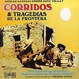Corridos & Tragedias: Mexican-American Border Music Volume 6 & 7
