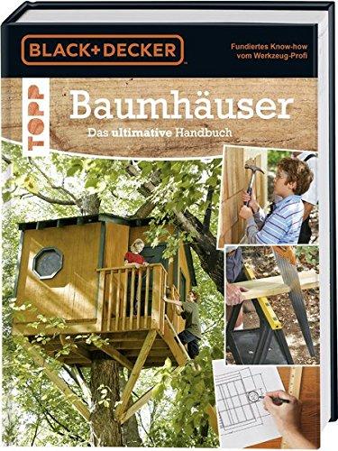 Baumhäuser. Das ultimative Handbuch: Umgebung, Materialien und Werkzeuge, Konstruktion, genaue Pläne und ausführliche Beschreibungen für verschiedene Baumhäuser