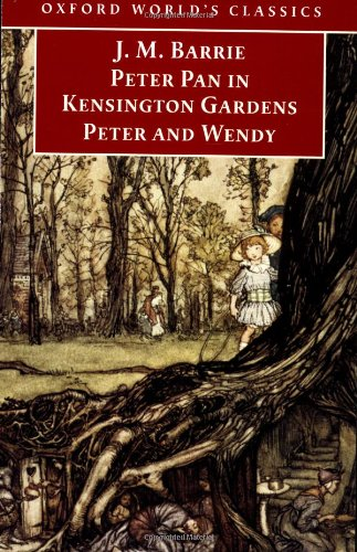 Peter Pan in Kensington Gardens / Peter and Wendy (Oxford World's Classics) por J. M. Barrie