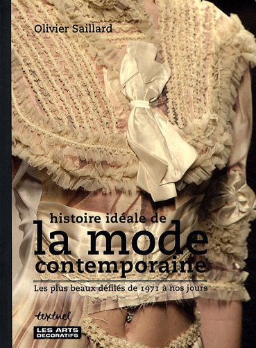 Histoire idéale de la mode contemporaine : Les plus beaux défilés de 1971 à nos jours par Olivier Saillard