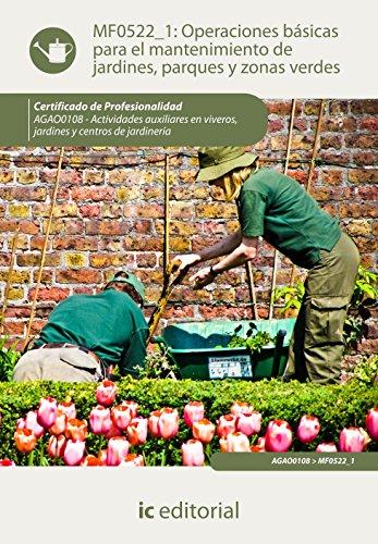 Operaciones básicas para el mantenimiento de jardines, parques y zonas verdes. agao0108 - actividades auxiliares en viveros, jardines y centros de jardinería por Miguel Ángel Maya Álvarez