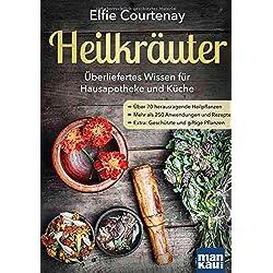 Heilkräuter - Überliefertes Wissen für Hausapotheke und Küche: Über 70 herausragende Heilpflanzen - Mehr als 250 Anwendungen und Rezepte - Extra: Geschützte und giftige Pflanzen
