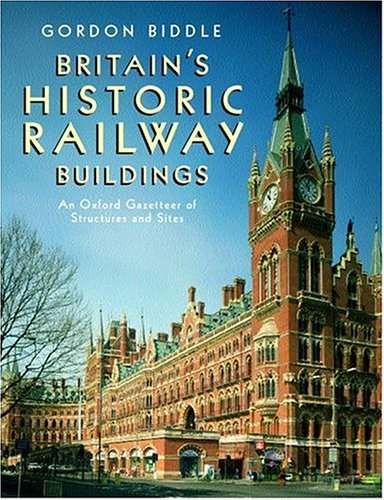 Britain's Historic Railway Buildings: An Oxford Gazetteer of Structures and Sites by Gordon Biddle (2003-08-07)