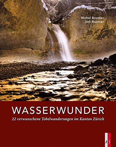 Wasserwunder: 22 verwunschene Tobelwanderungen im Kanton Zürich
