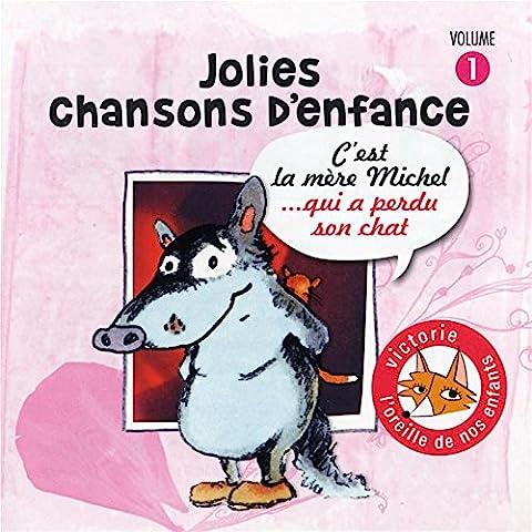 Jolies Chansons D'Enfance /Vol.1 : C'Est La Mère Michel...Qui A Perdu Son Chat