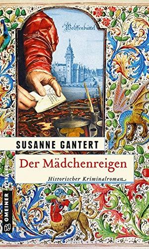 Der Mädchenreigen: Historischer Roman (Historische Romane im GMEINER-Verlag) (Jurist Konrad von Velten)