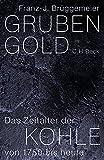 Grubengold: Das Zeitalter der Kohle von 1750 bis heute - Franz-Josef Brüggemeier