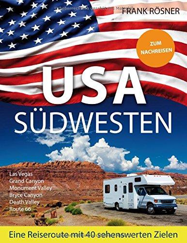 Preisvergleich Produktbild USA Südwesten: Eine Reiseroute mit 40 sehenswerten Zielen - ZUM NACHREISEN