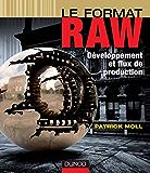 Le format RAW : Développement et flux de production (Hors collection)