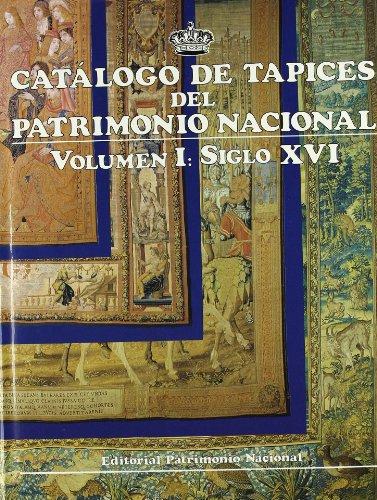 Catálogo de tapices del Patrimonio Nacional: vol. I. Siglo XVI